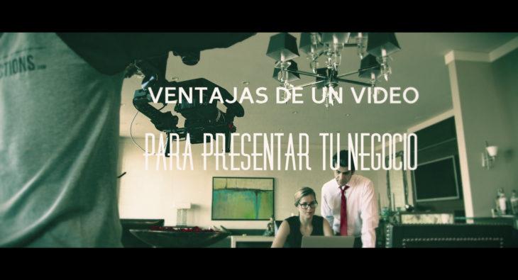 Ventajas de un video para tu negocio